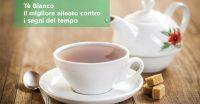 Tè Bianco: il migliore alleato contro i segni del tempo
