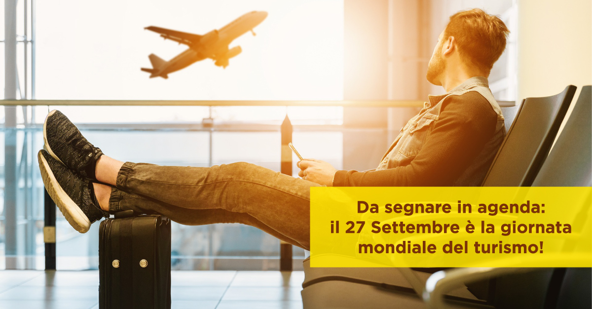 Da segnare in agenda: il 27 Settembre è la giornata mondiale del turismo!