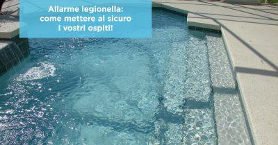 Allarme legionella: come mettere al sicuro i vostri ospiti!