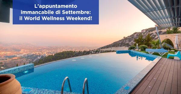 L'appuntamento immancabile di Settembre: il World Wellness Weekend!