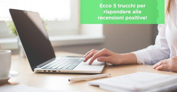 Ecco 5 trucchi per rispondere alle recensioni positive!