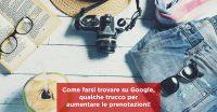 Come farsi trovare su Google, qualche trucco per aumentare le prenotazioni!