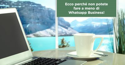 Ecco perché non potete fare a meno di Whatsapp Business!