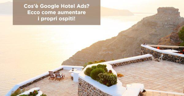 Cos'è Google Hotel Ads? Ecco come aumentare i propri ospiti!