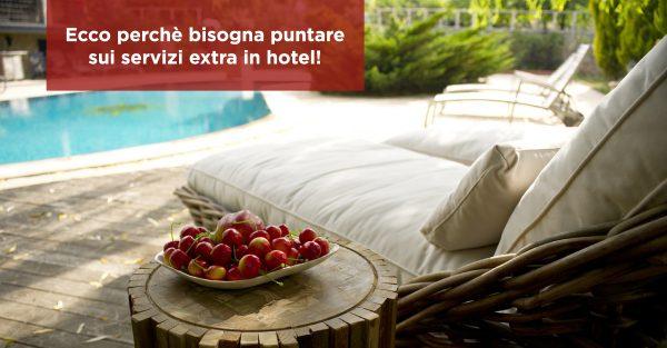 Ecco perchè bisogna puntare sui servizi extra in hotel!