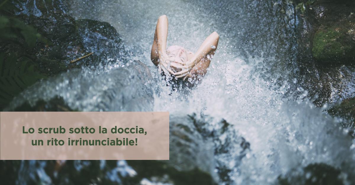 Lo scrub sotto la doccia, un rito irrinunciabile!