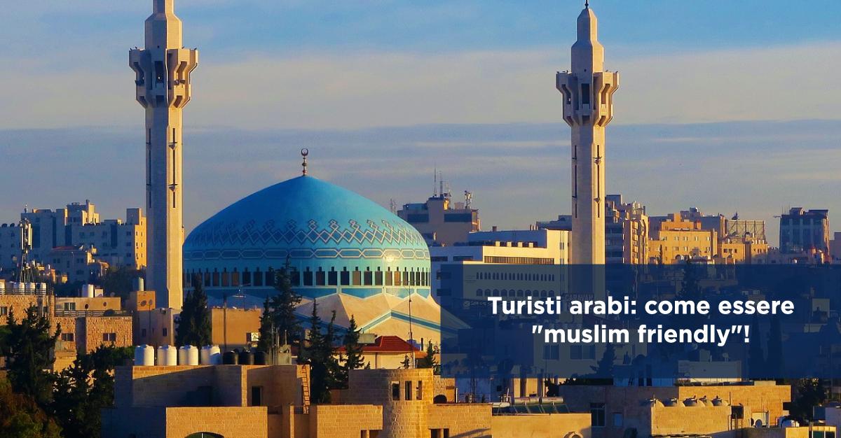 """Turisti arabi: come essere """"muslim friendly""""!"""
