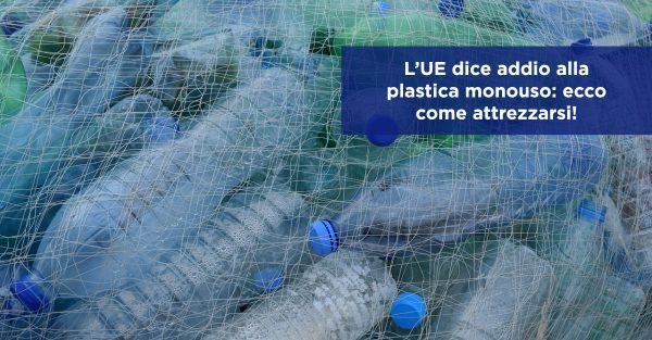 L'UE dice addio alla plastica monouso: ecco come attrezzarsi!