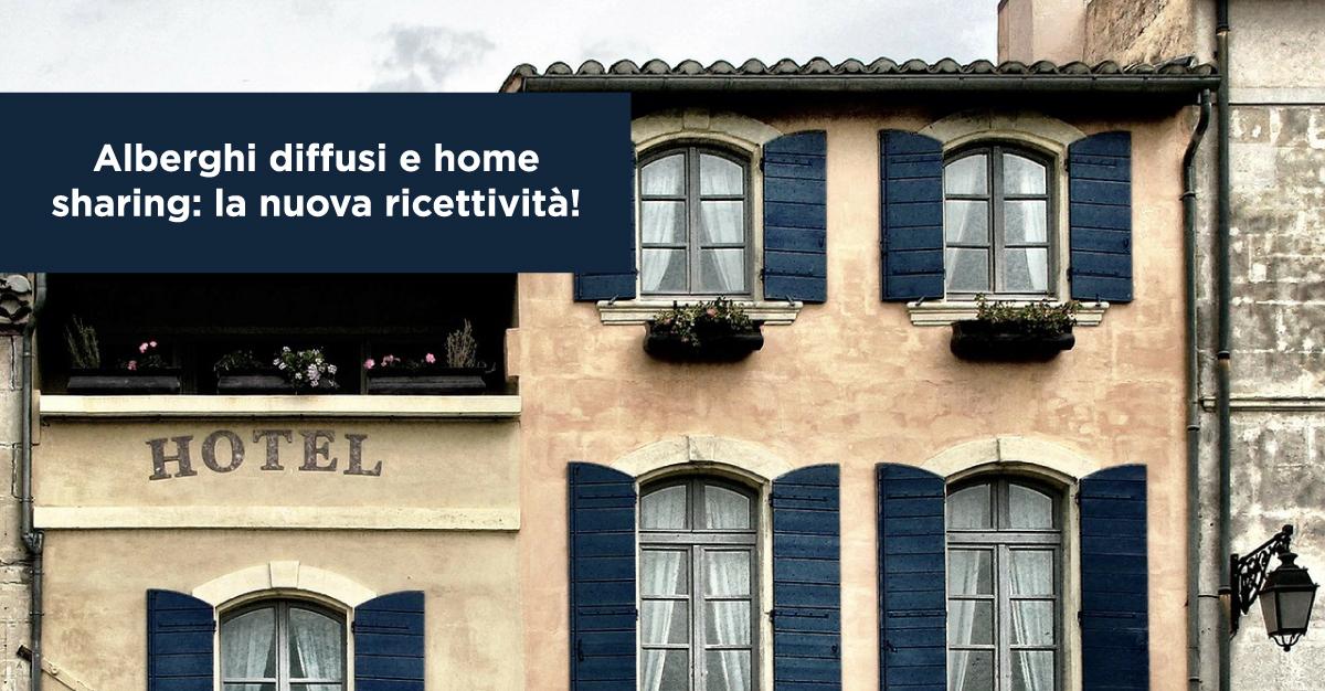 Alberghi diffusi e home sharing: la nuova ricettività!